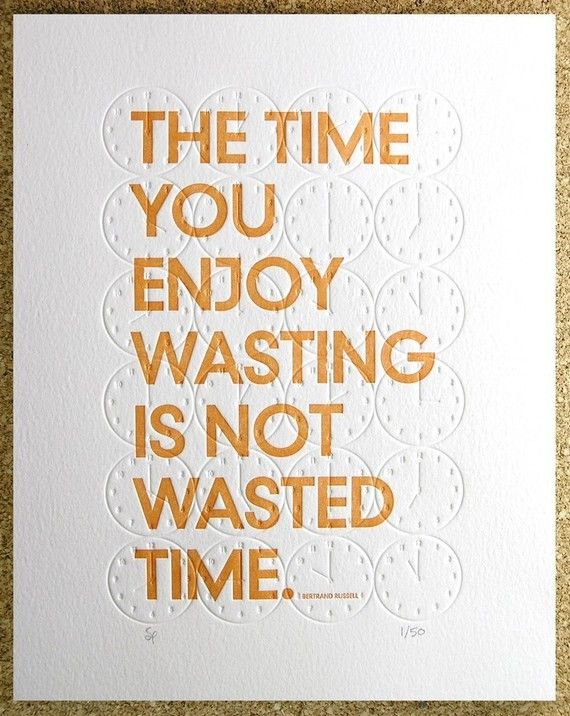 enjoy time wasting