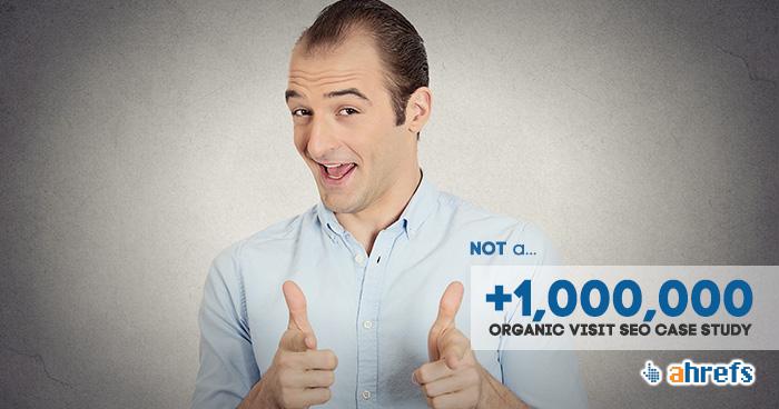 Not A +1,000,000 Organic Visit SEO Case Study