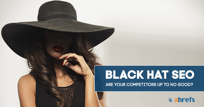 Are Your Competitors Using Black Hat SEO Techniques? These 5 Steps Will Help You Find Out