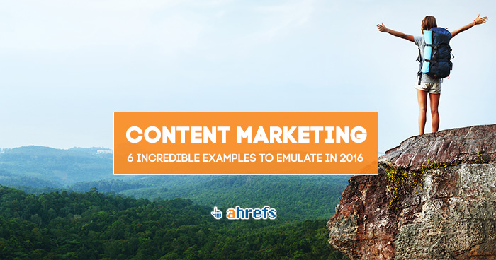 6 Exceptional Content Marketing Examples You Should Emulate In 2016