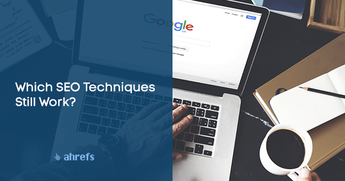 Which SEO Techniques Still Work? A Comprehensive Review