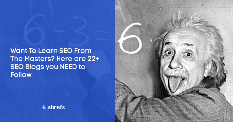 Want To Learn SEO From The Masters? Here are 22+ SEO Blogs you NEED to Follow