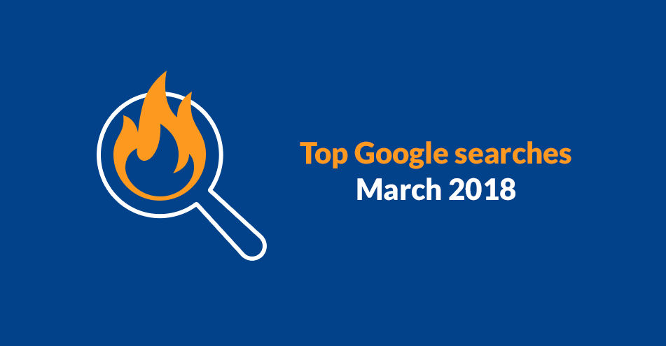 Top Google Searches (as Of March 2018