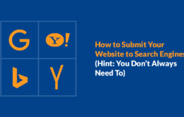 How to Submit Your Website to Search Engines (Hint: You Don't Always Need To)