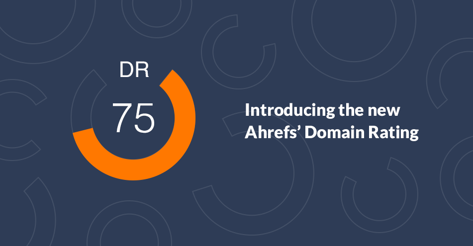 Introducing The New Ahrefs Domain Rating And How To Use It