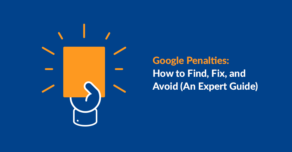 Google Penalties: How to Find, Fix, and Avoid (An Expert Guide)