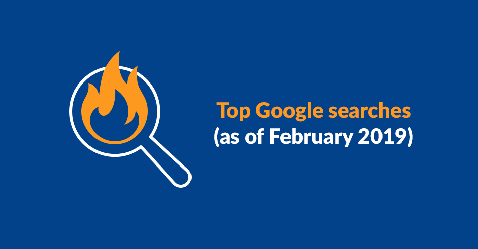 Top Google Searches (as Of February 2019