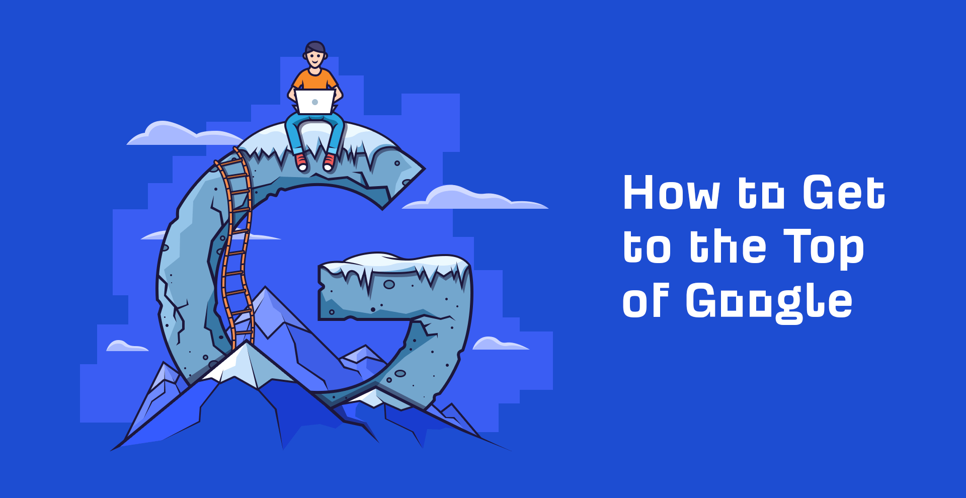 How to Get to the Top of Google's Search Results [Interactive Guide] 1